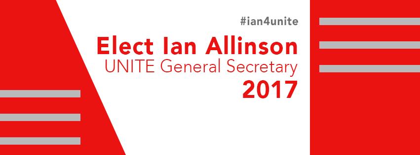 Banner image: #ian4unite Elect Ian Allinson UNITE General Secretary 2017